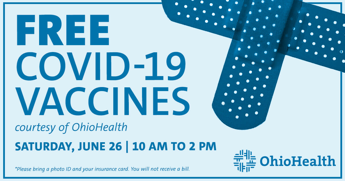 Free COVID-19 Vaccines courtesy of OhioHealth on Saturday, June 26, 2021 from 10AM to 2PM. Bring a photo ID and your insurance card. You will not receive a bill.