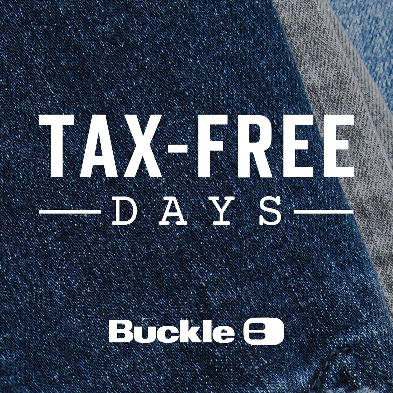 Tax Free Days at Buckle on a demin background with the Buckle logo