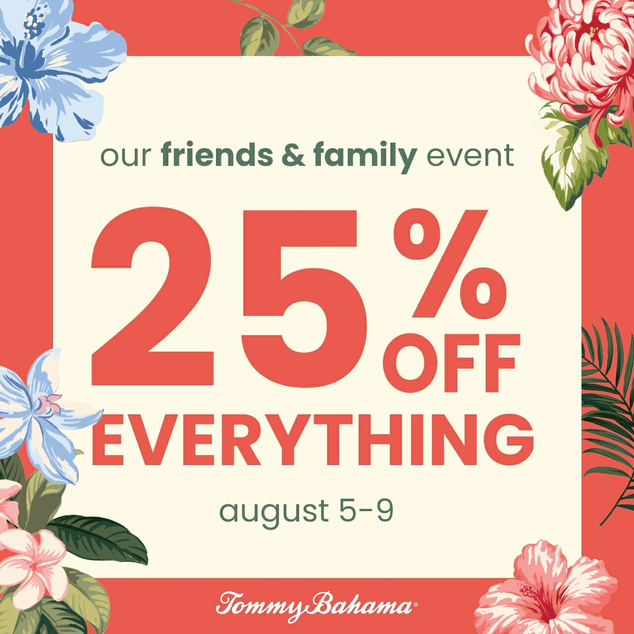 our friends and family event! 25% off everything. August 5-9 at Tommy Bahama