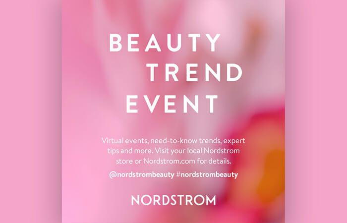 Beauty Trend Event. Virtual events, need-to-know trends, expert tips and more. Visit your local Nordstrom store or Nordstrom.com for details.