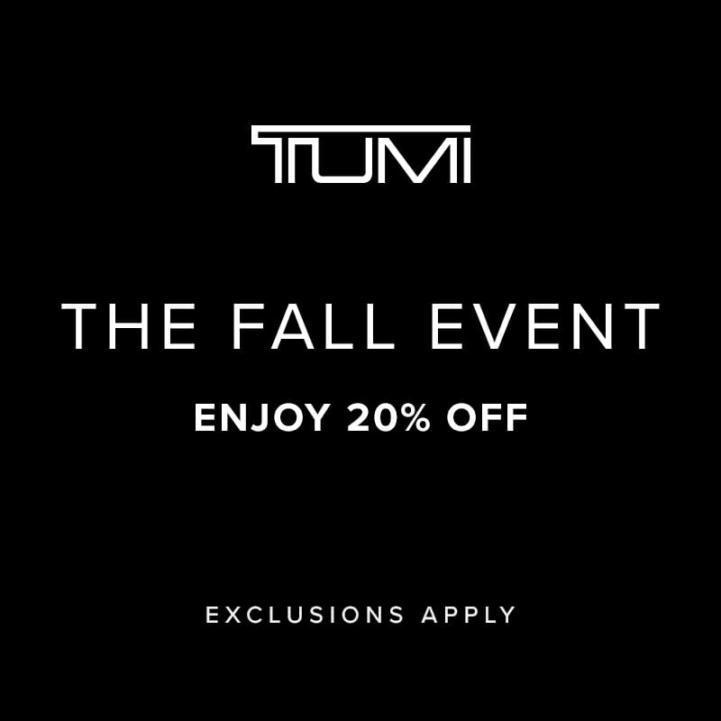 Tumi. The Fall Event. Enjoy 20% off. Exclusions apply.